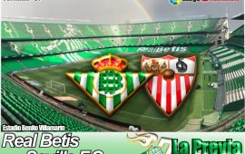 Previa| Real Betis Balompié- Sevilla F.C: A por la guinda de una gran temporada
